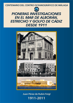 Centenary of the Oceanographic Center of Málaga. Pioneering researchs in the Alboran Sea, Strait and Gulf of Cadiz since 1911